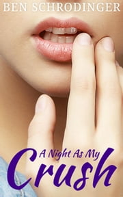 A Night As My Crush ebook by Ben Schrodinger