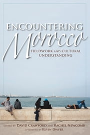 Encountering Morocco - Fieldwork and Cultural Understanding ebook by David Crawford,Rachel Newcomb,Kevin Dwyer