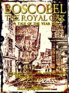 Boscobel: or, the royal oak - A tale of the year 1651 ebook by William Harrison Ainsworth