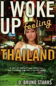 I Woke Up Feeling Thailand ebook by Dr D. Bruno Starrs