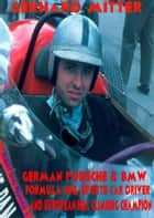 Gerhard Mitter Porsche & BMW Formula One, Sports Car Driver and European Hill Climbing Champion ebook by Robert Grey Reynolds Jr