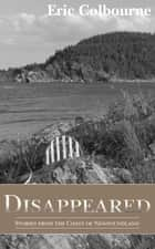 Disappeared: Stories from the Coast of Newfoundland eBook by Eric Colbourne