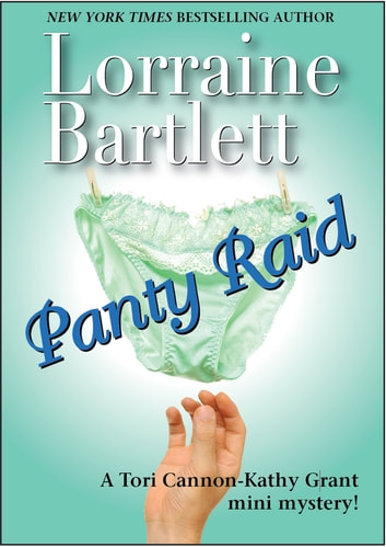 Panty Raid - A Tori Cannon-Kathy Grant Mini Mystery ebook by Lorraine Bartlett