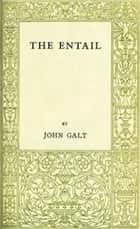 The Entail (Illustrated) ebook by John Galt