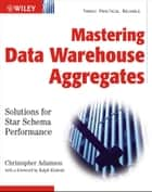 Mastering Data Warehouse Aggregates ebook by Christopher Adamson