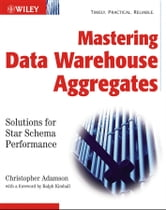 Mastering Data Warehouse Aggregates - Solutions for Star Schema Performance ebook by Christopher Adamson
