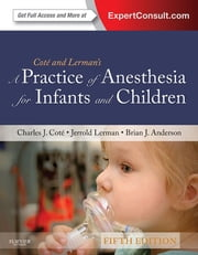 A Practice of Anesthesia for Infants and Children - Expert Consult: Online and Print ebook by Charles J. Cote,Jerrold Lerman,I. David Todres