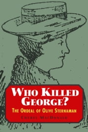Who Killed George? - The Ordeal of Olive Sternaman ebook by Cheryl MacDonald