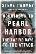 Countdown to Pearl Harbor ebook by Steve Twomey