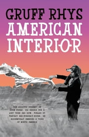 American Interior - The Quixotic Journey of John Evans ebook by Gruff Rhys