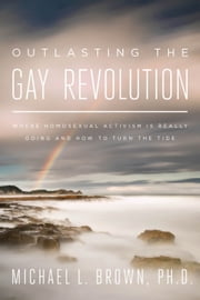Outlasting the Gay Revolution - 8 Principles for Long-Term Cultural Change ebook by Michael L. Brown