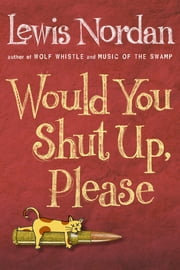 Would You Shut Up, Please ebook by Lewis Nordan