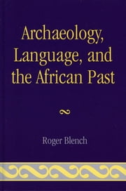 Archaeology, Language, and the African Past ebook by Roger Blench