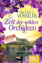 Zeit der wilden Orchideen ebook by Nicole C. Vosseler