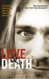 Love & Death - The Murder of Kurt Cobain ebook by Max Wallace,Ian Halperin