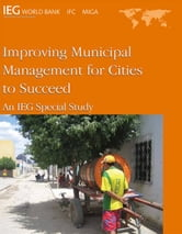 Improving Municipal Management For Cities To Succeed: An Ieg Special Study ebook by World Bank