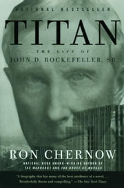 Titan - The Life of John D. Rockefeller, Sr. ebook by Kobo.Web.Store.Products.Fields.ContributorFieldViewModel