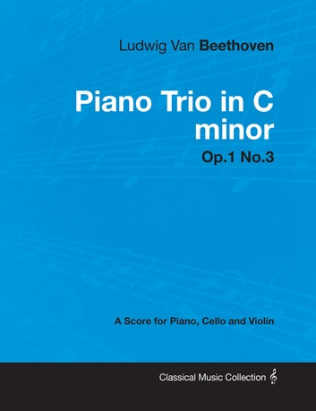 Ludwig Van Beethoven - Piano Trio in C minor - Op.1 No.3 - A Score Piano, Cello and Violin ebook by Ludwig Van Beethoven