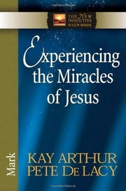 Experiencing the Miracles of Jesus ebook by Kay Arthur, Pete De Lacy
