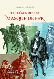 Les légendes du masque de fer ebook by Nicolas Carreau