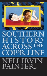 Southern History across the Color Line ebook by Nell Irvin Painter