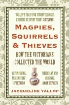 Magpies, Squirrels and Thieves ebook by Jacqueline Yallop