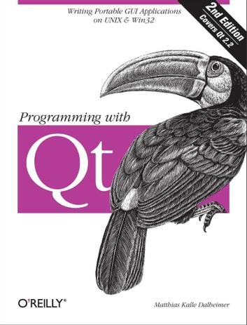 Programming with Qt - Writing Portable GUI applications on Unix and Win32 ebook by Matthias Kalle Dalheimer