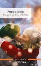Mountain Mistletoe Christmas ebook by Patricia Johns