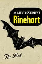 The Bat ebook by Mary Roberts Rinehart