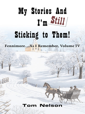 My Stories and I'm Still Sticking to Them! - Fennimore...As I Remember. Volume Iv ebook by Tom Nelson