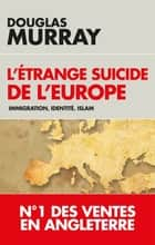 L'étrange suicide de l'Europe - Immigration, identité, Islam ebook by