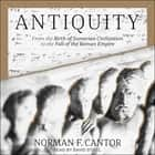 Antiquity - From the Birth of Sumerian Civilization to the Fall of the Roman Empire audiobook by Norman F. Cantor