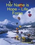 Her Name is Hope – Life Force ebook by Nick Armbrister