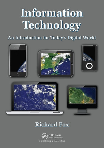 Information Technology - An Introduction for Today's Digital World ebook by Richard Fox