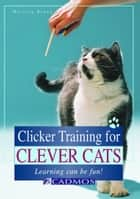 Clicker Training for Clever Cats - Learning can be fun! ebook by Martina Braun