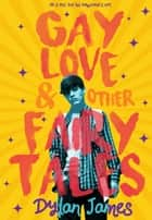 Gay Love and Other Fairy Tales ebook by Dylan James
