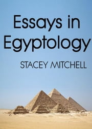 Essays in Egyptology ebook by Stacey J. Mitchell