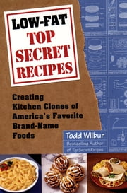 Low-Fat Top Secret Recipes ebook by Todd Wilbur