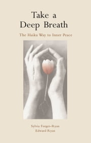 Take a Deep Breath: The Haiku Way to Inner Peace ebook by Sylvia Forges-Ryan, Edward Ryan