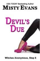 Devil's Due - Witches Anonymous, Step 6 ebook by Misty Evans