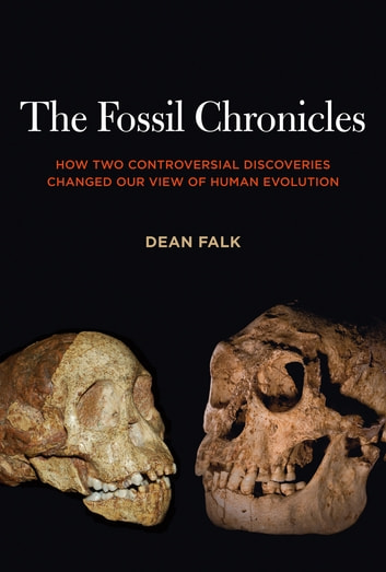 The Fossil Chronicles - How Two Controversial Discoveries Changed Our View of Human Evolution ebook by Dean Falk