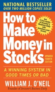 How to Make Money in Stocks: A Winning System in Good Times and Bad, Fourth Edition ebook by O'Neil, William J.