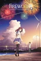 Fireworks, Should We See It from the Side or the Bottom? (light novel) ebook by Shunji Iwai