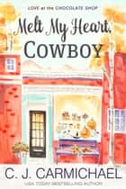 Melt My Heart, Cowboy ebook by CJ Carmichael