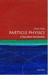 Particle Physics: A Very Short Introduction ebook by Frank Close