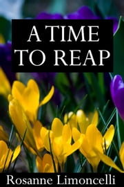 A Time To Reap ebook by Rosanne Limoncelli
