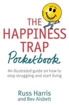 The Happiness Trap Pocketbook ebook by Russ Harris, Bev Aisbett