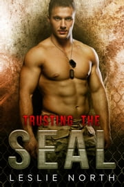 Trusting the SEAL - Saving the SEAL Series, #3 ebook by Leslie North