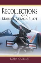 Recollections of a Marine Attack Pilot ebook by Larry R. Gibson