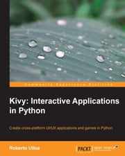 Kivy: Interactive Applications in Python ebook by Roberto Ulloa